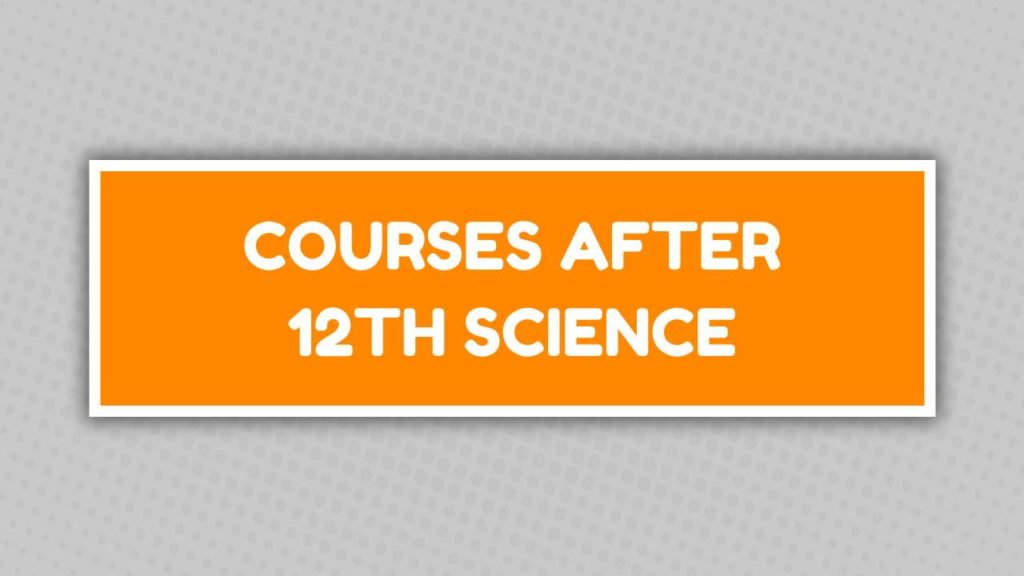 Courses After 12th Science